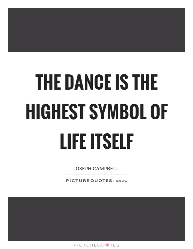 The dance is the highest symbol of life itself Picture Quote #1