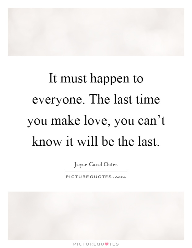 101 Love Quotes Everyone Should Know: It Must Happen To Everyone. The Last Time You Make Love