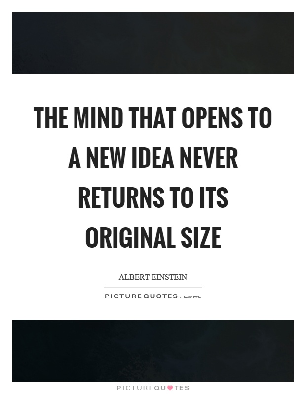 The mind that opens to a new idea never returns to its original size Picture Quote #1