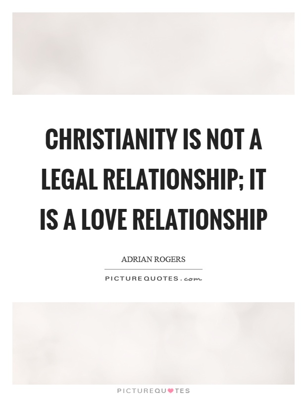 Christianity is not a legal relationship; it is a love relationship Picture Quote #1