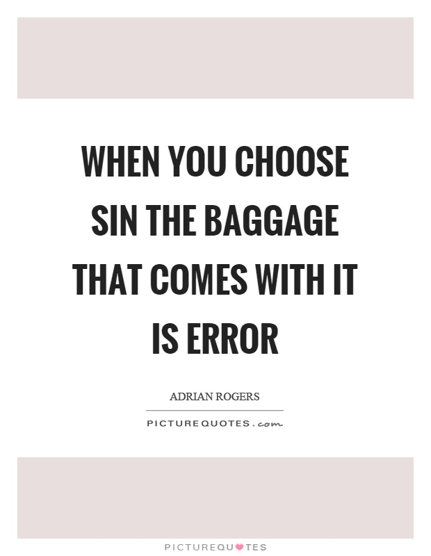 When you choose sin the baggage that comes with it is error Picture Quote #1