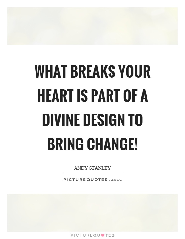 What breaks your heart is part of a divine design to bring change! Picture Quote #1