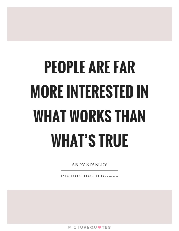 People are far more interested in what works than what's true Picture Quote #1