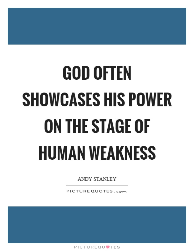God often showcases his power on the stage of human weakness Picture Quote #1