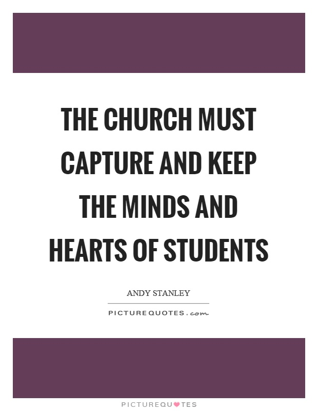 The church must capture and keep the minds and hearts of students Picture Quote #1