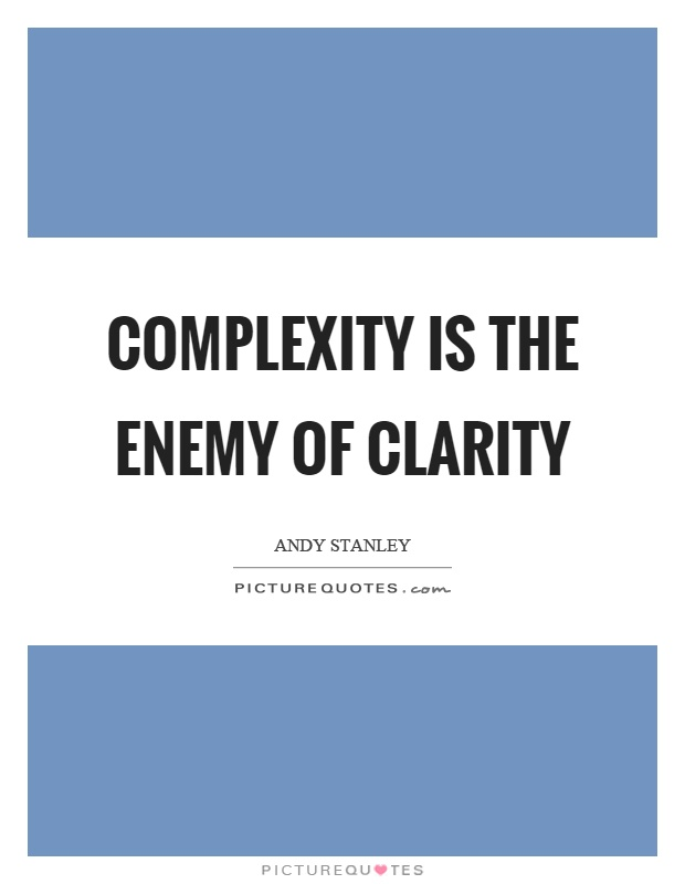 Complexity is the enemy of clarity Picture Quote #1