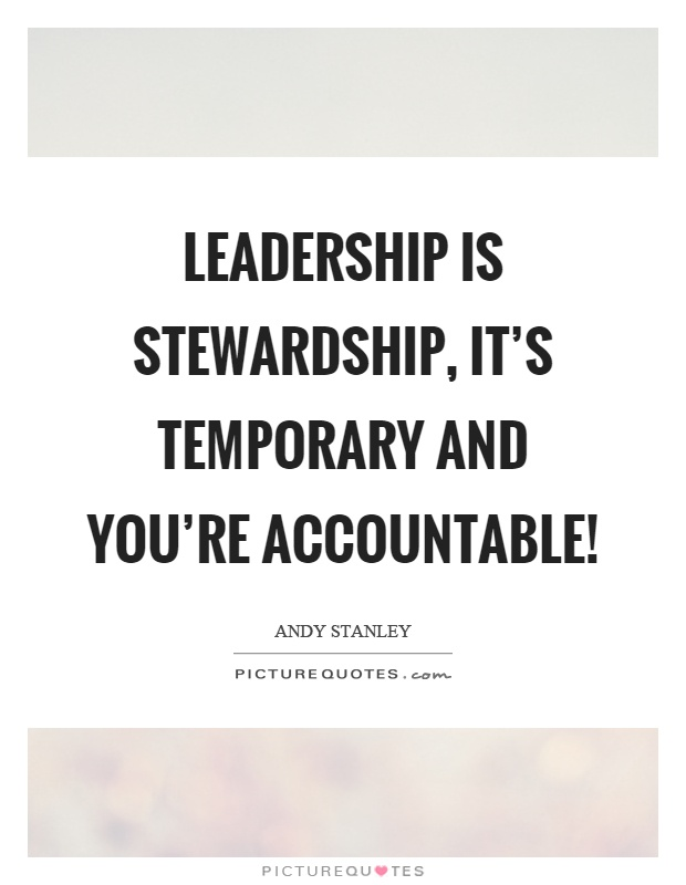 Leadership is stewardship, it's temporary and you're accountable! Picture Quote #1