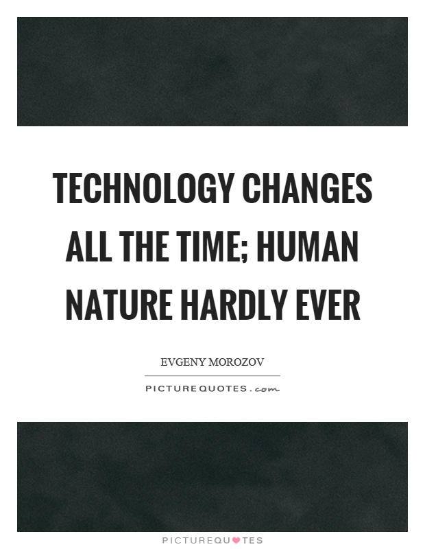 Technology changes all the time; human nature hardly ever Picture Quote #1