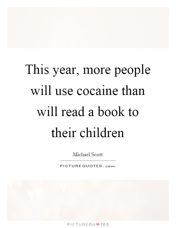 This year, more people will use cocaine than will read a book to their children Picture Quote #1