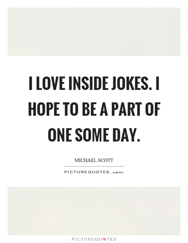 I love inside jokes. I hope to be a part of one some day Picture Quote #1