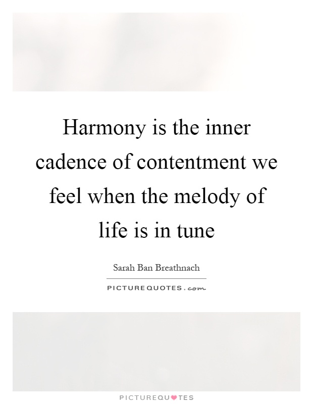 Harmony is the inner cadence of contentment we feel when the melody of life is in tune Picture Quote #1