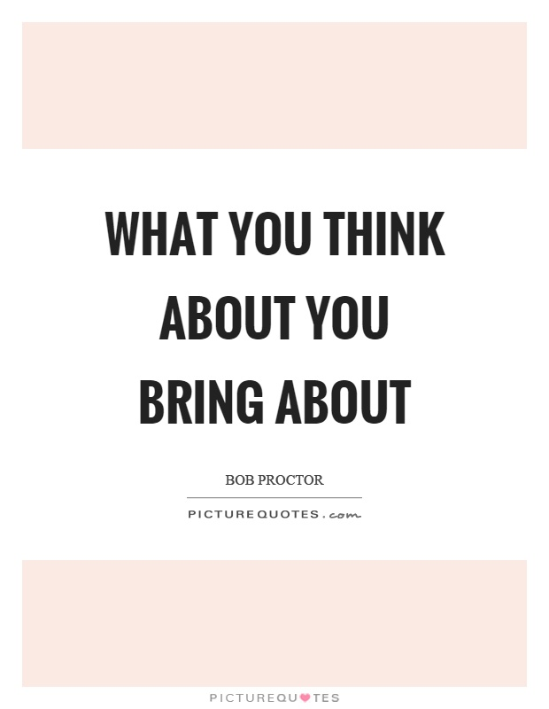 What you think about you bring about Picture Quote #1
