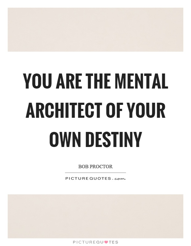 You are the mental architect of your own destiny Picture Quote #1