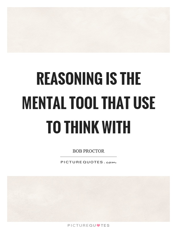Reasoning is the mental tool that use to think with Picture Quote #1