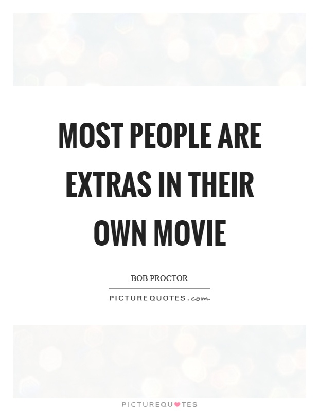 Most people are extras in their own movie Picture Quote #1