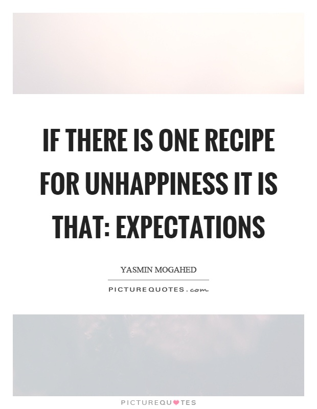 If there is one recipe for unhappiness it is that: expectations Picture Quote #1