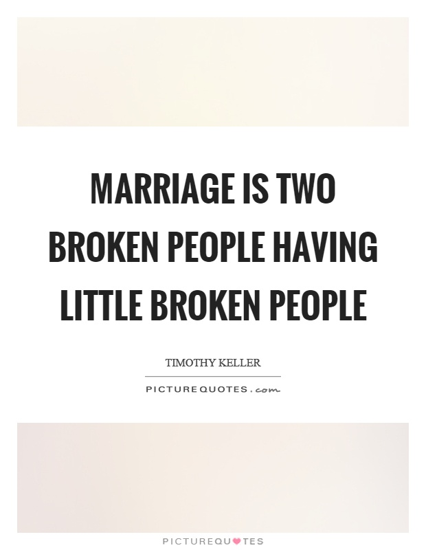Marriage is two broken people having little broken people Picture Quote #1