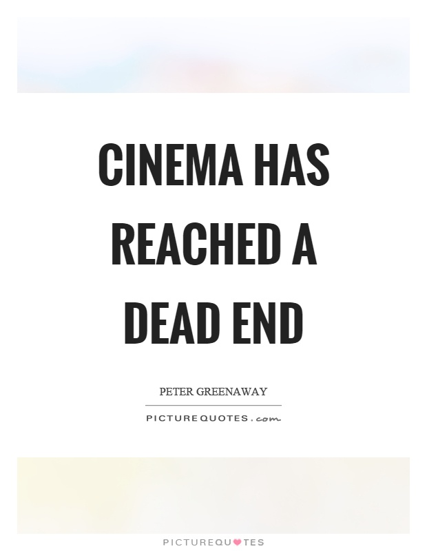 Cinema has reached a dead end Picture Quote #1