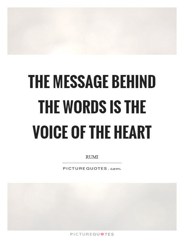 The message behind the words is the voice of the heart Picture Quote #1