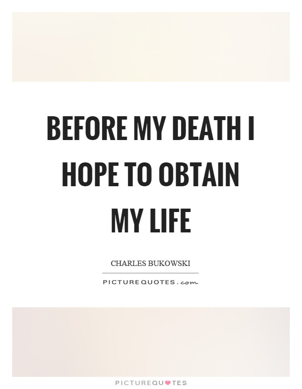 Before my death I hope to obtain my life Picture Quote #1