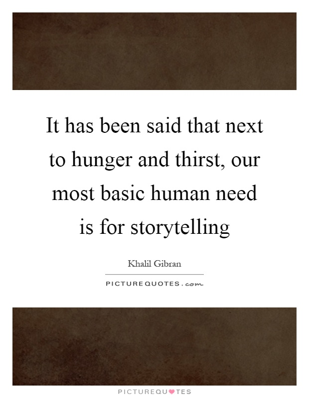 It has been said that next to hunger and thirst, our most basic human need is for storytelling Picture Quote #1