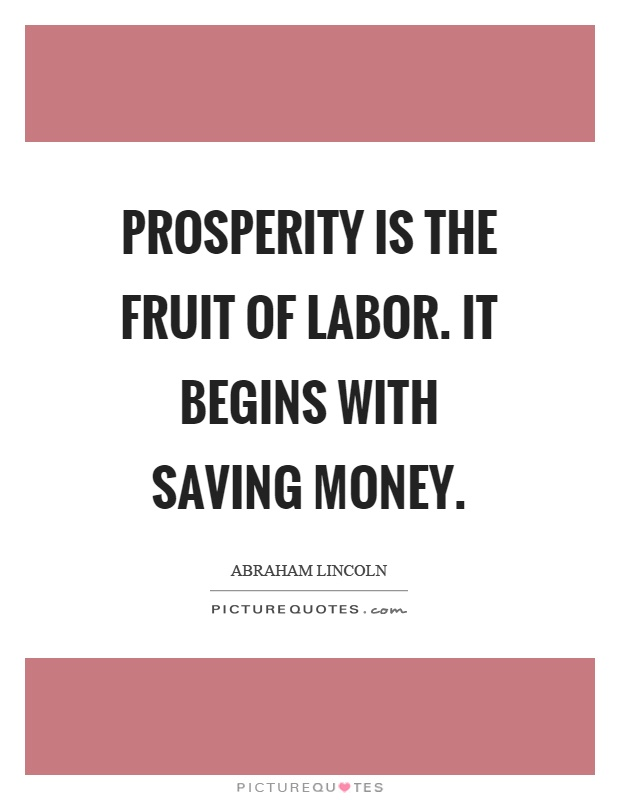 Prosperity is the fruit of labor. It begins with saving money Picture Quote #1