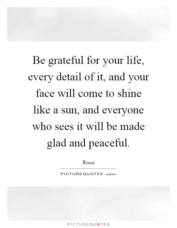 Be Grateful For Your Life Every Detail Of It And Your Face