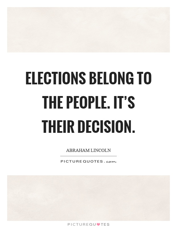 Elections belong to the people. It's their decision Picture Quote #1