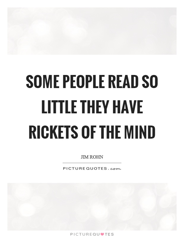 Some people read so little they have rickets of the mind Picture Quote #1