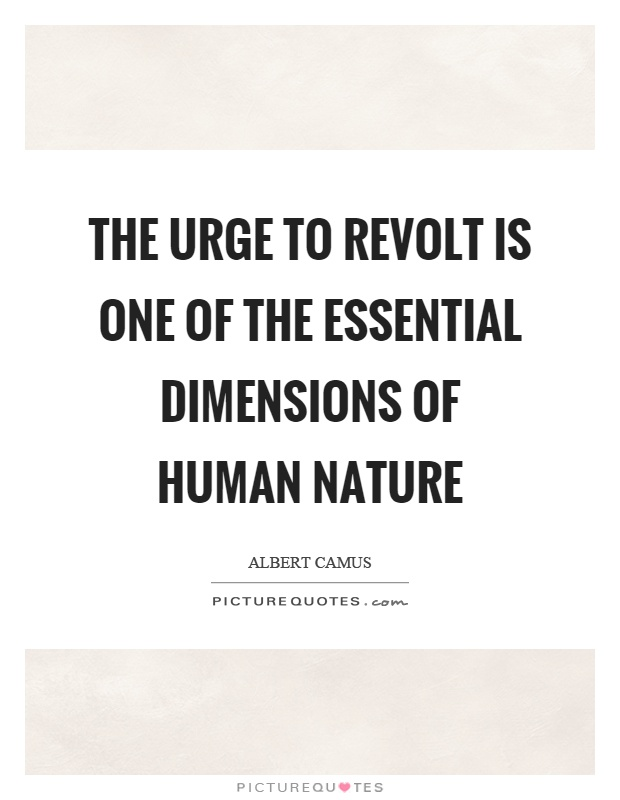 The urge to revolt is one of the essential dimensions of human nature Picture Quote #1