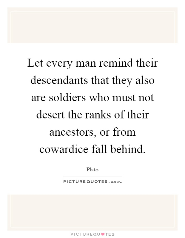 Let every man remind their descendants that they also are soldiers who must not desert the ranks of their ancestors, or from cowardice fall behind Picture Quote #1