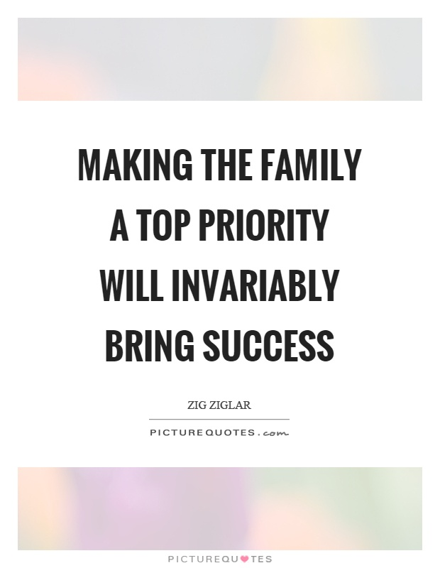 Making the family a top priority will invariably bring success Picture Quote #1