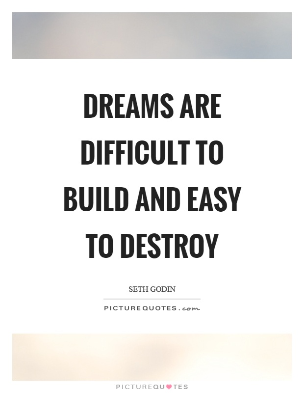 Dreams are difficult to build and easy to destroy Picture Quote #1
