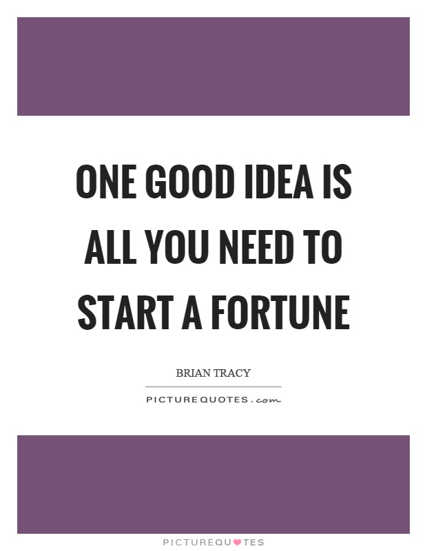 One good idea is all you need to start a fortune Picture Quote #1