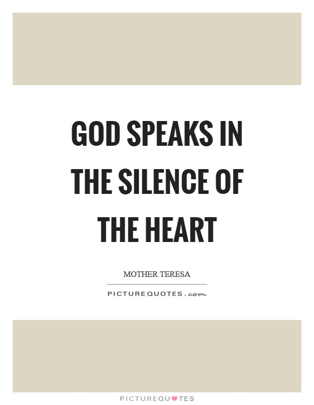 God speaks in the silence of the heart Picture Quote #1