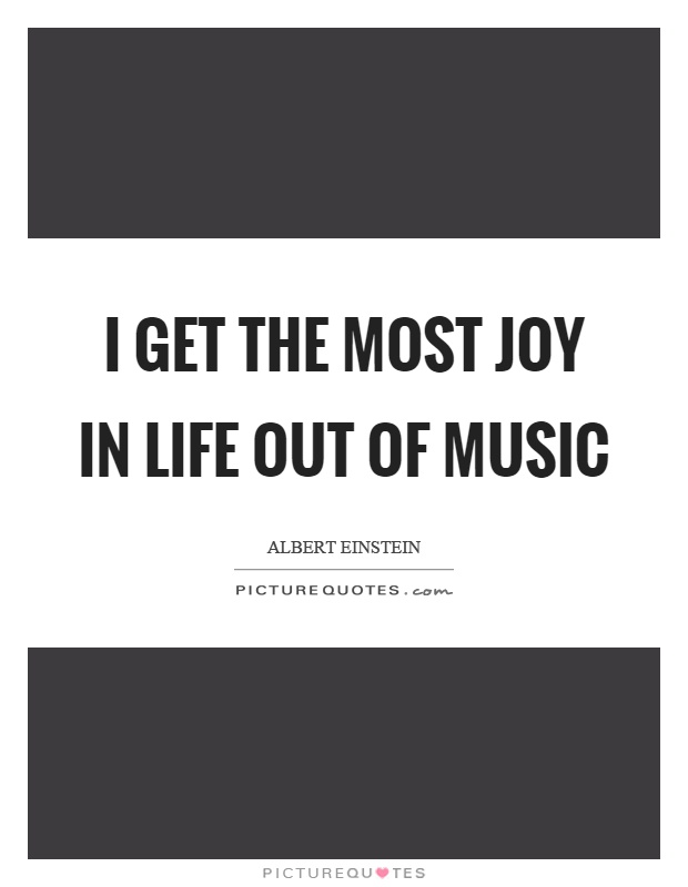 I get the most joy in life out of music Picture Quote #1