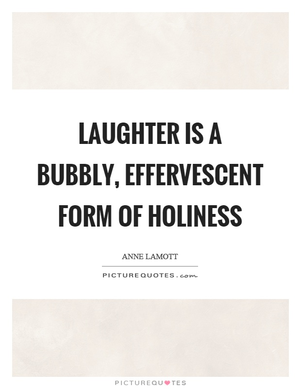 Laughter is a bubbly, effervescent form of holiness Picture Quote #1