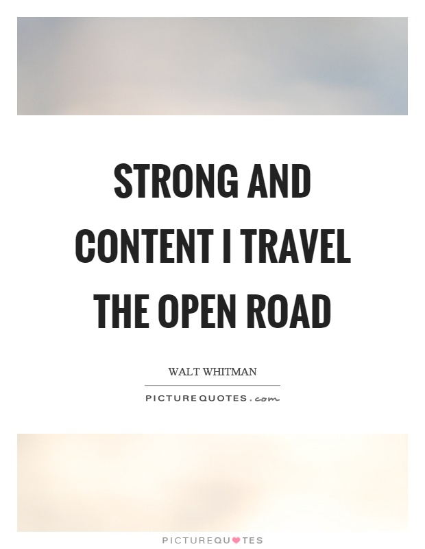 Strong and content I travel the open road Picture Quote #1