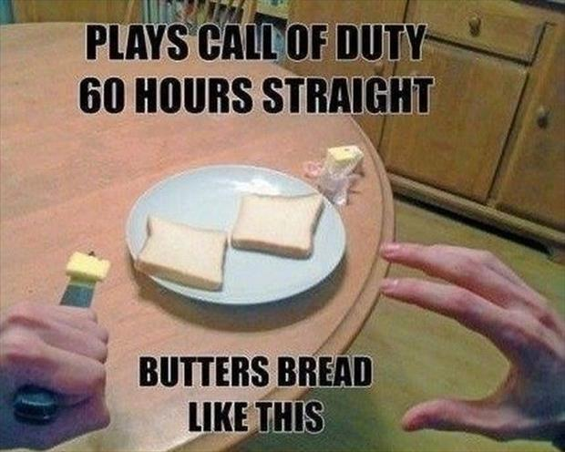 Plays call of duty 60 hours straight. Butters bread like this Picture Quote #1