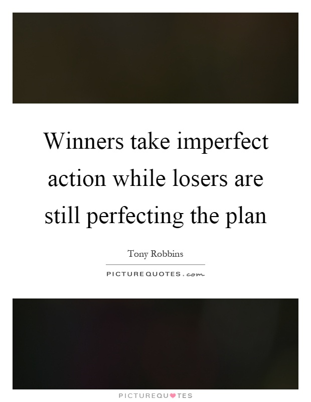 Winners take imperfect action while losers are still perfecting the plan Picture Quote #1