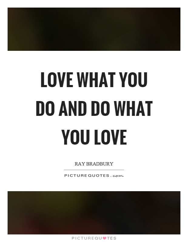 Love what you do and do what you love Picture Quote #1