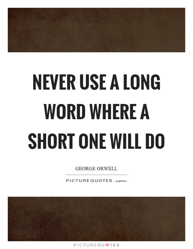 Never use a long word where a short one will do Picture Quote #1