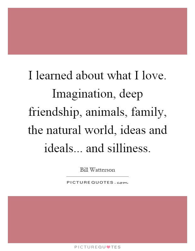 Deep Quotes About Friendship Alluring I Learned About What I Loveimagination Deep Friendship