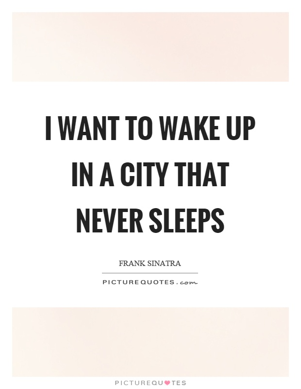 I want to wake up in a city that never sleeps Picture Quote #1