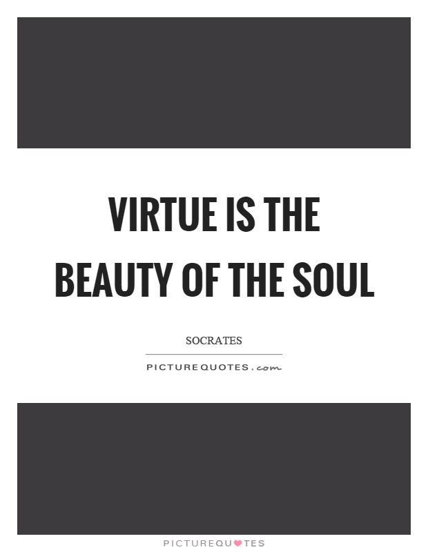 Virtue is the beauty of the soul Picture Quote #1
