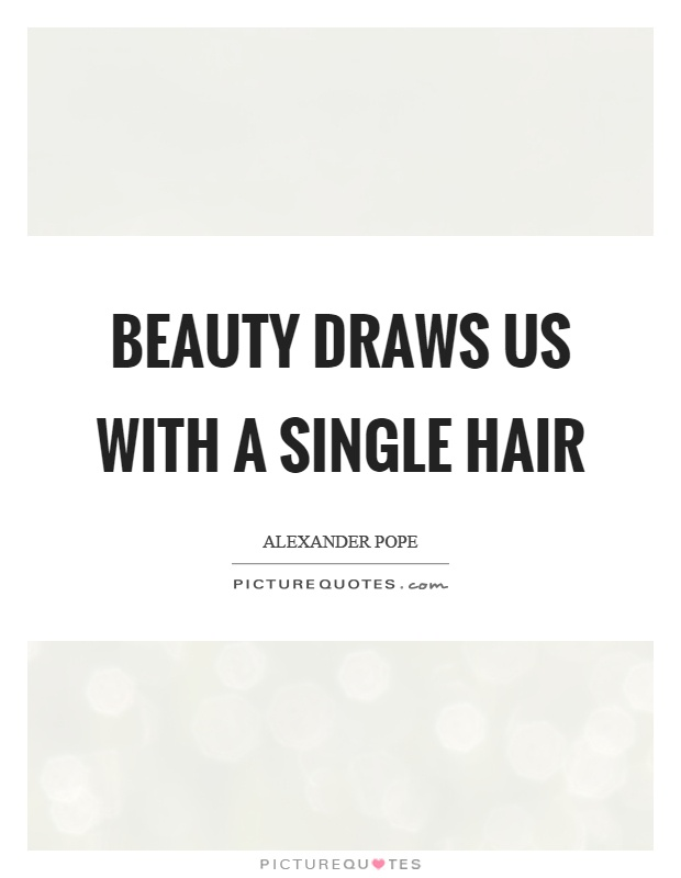 Beauty draws us with a single hair Picture Quote #1
