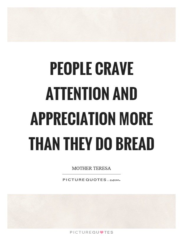 People crave attention and appreciation more than they do bread Picture Quote #1