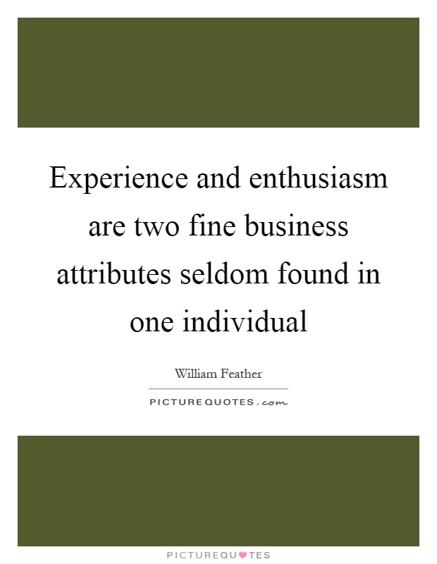 Experience and enthusiasm are two fine business attributes seldom found in one individual Picture Quote #1