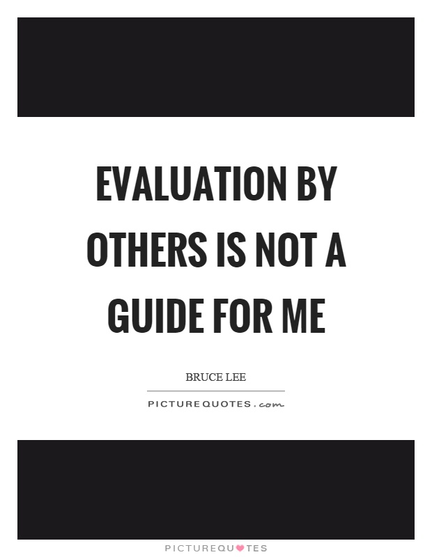 Evaluation by others is not a guide for me Picture Quote #1