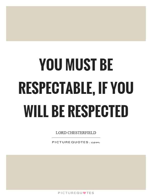 You must be respectable, if you will be respected Picture Quote #1